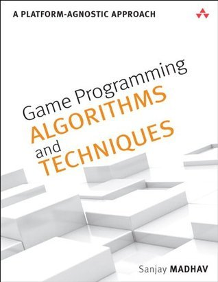 Game Programming Algorithms and Techniques: A Platform-Agnostic Approach Sanjay Madhav