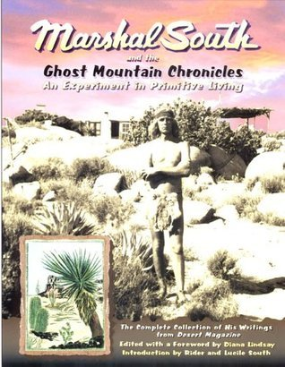 Marshal South And The Ghost Mountain Chronicles: An Experiment In Primitive Living  by  Diana Lindsay