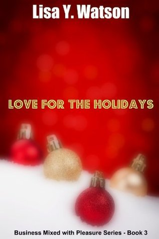 Love for the Holidays (Business Mixed with Pleasure #3) Lisa Y. Watson