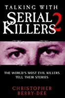 Talking with Serial Killers 2: The World's Most Evil Killers Tell Their Stories