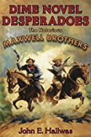 Dime Novel Desperadoes: The Notorious Maxwell Brothers