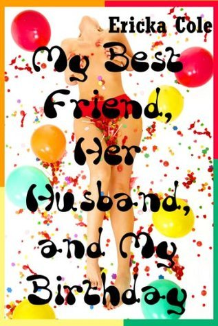 My Best Friend, Her Husband, and My Birthday: An FFM Threesome Erotica Story with First Lesbian Sex  by  Ericka Cole