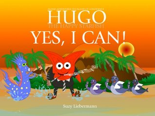 YES, I CAN! - THE ISLAND OF CONFIDENCE (HUGO THE HAPPY STARFISH - Island Adventures 8: Educational Childrens Book Collection)  by  Suzy Liebemann