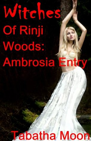 The Witches Of Rinji Woods: The Ambrosia Entry (An Erotic BDSM Romance Novelette)  by  Tabatha Moon