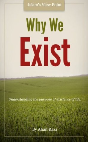 Why We Exist  by  Ahsan Raza