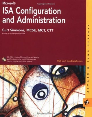 Microsoft ISA Configuration and Administration  by  Curt Simmons