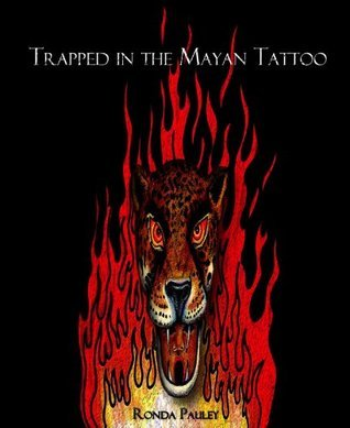 Trapped in the Mayan Tattoo Ronda Pauley
