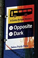The Opposite of Dark (A Casey Holland Mystery)