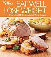 Eat Well Lose Weight: More than 500 Deliciously Satisfying Recipes