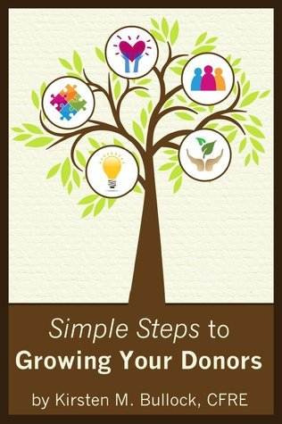 Simple Steps to Growing Your Donors Kirsten Bullock