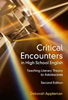 Critical Encounters in High School English: Teaching Literacy Theory to Adolescents, Second Edition (Language and Literacy)