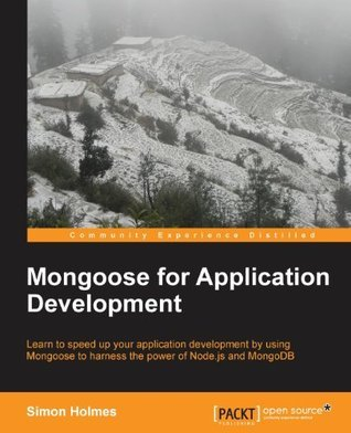 Mongoose for Application Development  by  Simon Holmes