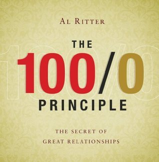 100/0 Principle: The Secret of Great Relationships Al Ritter