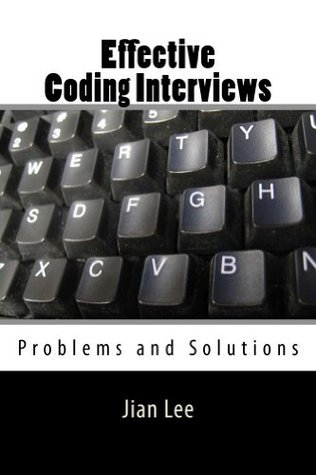 Effective Coding Interviews: Problems and Solutions  by  Jian Lee