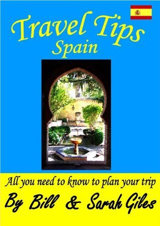 Travel Tips Spain. A Bill and Sarah Giles concise, introductory travel guide to Spain with Spanish language phrasebook. (Bill and Sarah Giles Travel Books.)  by  Sarah Giles
