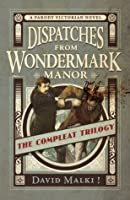Dispatches from Wondermark Manor: The Compleat Trilogy
