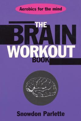 The Brain Workout Book  by  Snowdon Parlette