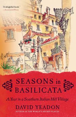 Seasons in Basilicata: A Year in a Southern Italian Hill Village David Yeadon