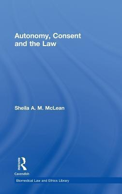 Autonomy, Consent and the Law Sheila A.M. McLean