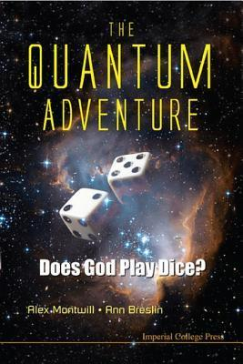 The Quantum Adventure: Does God Play Dice?  by  Alex Montwill