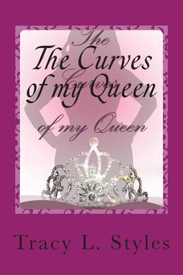The Curves of My Queen Tracy L. Styles