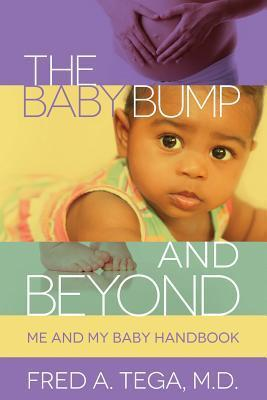 The Baby Bump and Beyond: Me and My Baby Handbook  by  Fred Tega