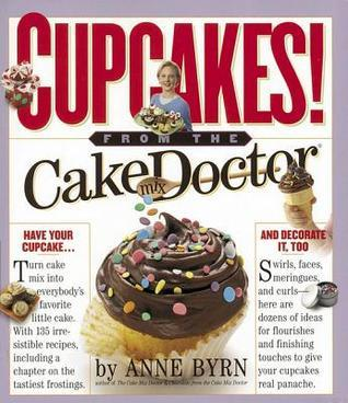 Cupcakes!: From the Cake Mix Doctor  by  Anne Byrn