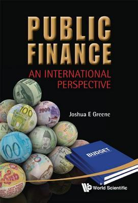 Public Finance: An International Perspective  by  Joshua E Greene