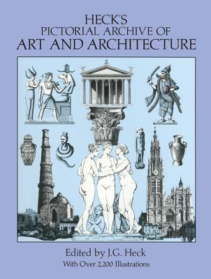 Hecks Pictorial Archive of Art and Architecture  by  J G Heck