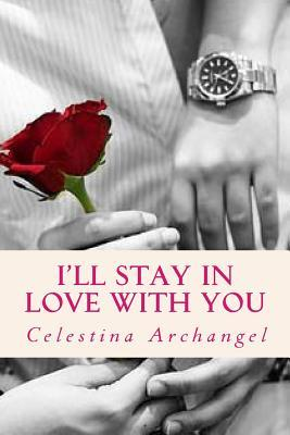 Ill Stay in Love with You  by  Celestina Archangel