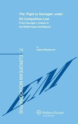 The Right to Damages Under Eu Competition Law: From Courage V. Crehan to the White Paper and Beyond Veljko Milutinovic