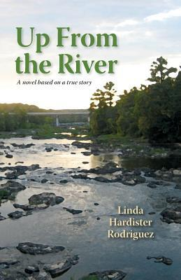 Up From the River: A novel based on a true story  by  Linda Hardister Rodriguez