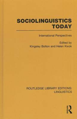 Sociolinguistics Today (Rle Linguistics C: Applied Linguistics): International Perspectives  by  Kingsley Bolton