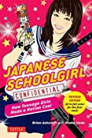 Japanese Schoolgirl Confidential: How Teenage Girls Made a Nation Cool