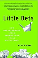 Little Bets: How Breakthrough Ideas Emerge from Small Discoveries