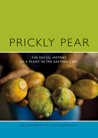 Prickly Pear: A Social History of a Plant in the Eastern Cape William Beinart