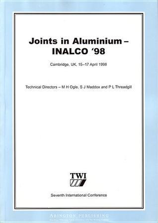 Joints in Aluminium - INALCO 98: Seventh International Conference M. H. Ogle