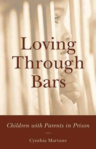Loving Through Bars: Children with Parents in Prison  by  Cynthia Martone