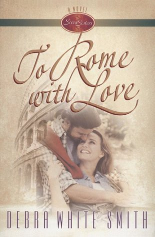 To Rome With Love (Seven Sisters, #4)  by  Debra White Smith