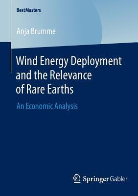 Wind Energy Deployment and the Relevance of Rare Earths: An Economic Analysis  by  Anja Brumme