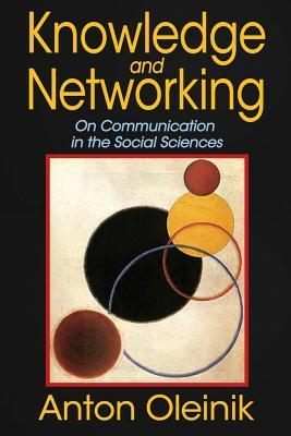 Knowledge and Networking: On Communication in the Social Sciences  by  Anton N Oleinik