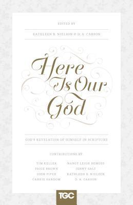 Here Is Our God: Gods Revelation of Himself in Scripture  by  Kathleen Buswell Nielson