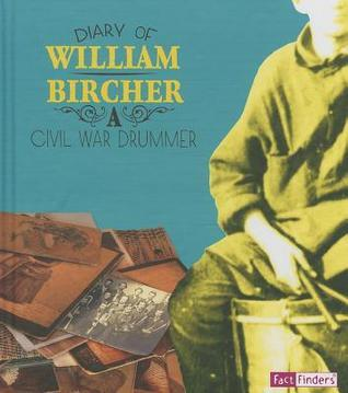 Diary of William Bircher: A Civil War Drummer William Bircher