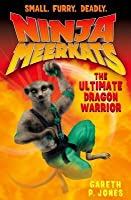 Ninja Meerkats (#7) The Ultimate Dragon Warrior