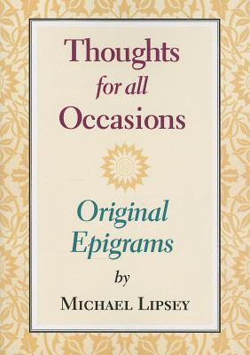 Thoughts for All Occasions: Original Epigrams Michael Lipsey