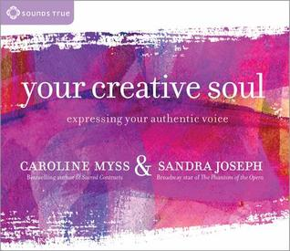 Your Creative Soul: Expressing Your Authentic Voice Caroline Myss