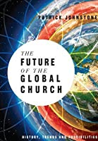 The Future of the Global Church: History, Trends and Possiblities