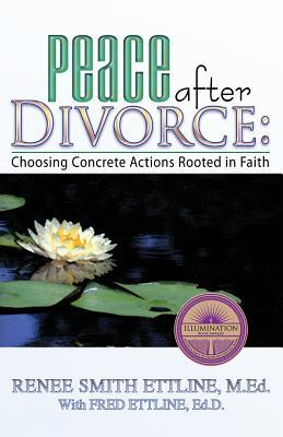 Peace After Divorce: Choosing Concrete Actions Rooted in Faith  by  Renee Smith Ettline