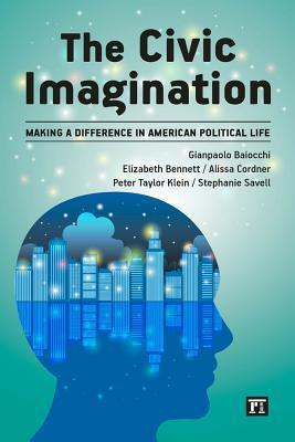 The Civic Imagination: Making a Difference in American Political Life  by  Gianpaolo Baiocchi