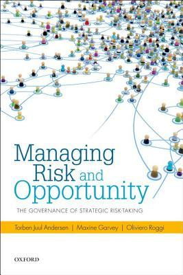 Managing Risk and Opportunity: The Governance of Strategic Risk-Taking  by  Torben Juul Andersen
